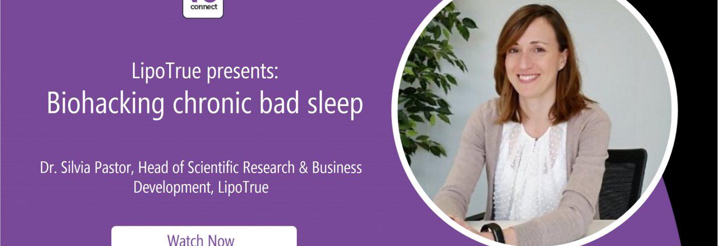 Lipotrue presents: Biohacking chronic bad sleep (in-cosmetics Virtual Webinar)