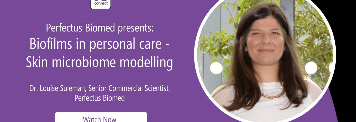 Perfectus Biomed presents: Biofilms in personal care – Skin microbiome modelling (in-cosmetics Virtual Webinar)