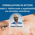 Melhorando a espalhabilidade em emulsões cosméticas | Formulation in Action