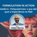Poliquatérnios: o que são e qual a importância no P&D | Formulation in Action